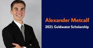 "headshot of a man smiling next to the text ""Alexander Metcalf 2021 Goldwater Scholarship"""
